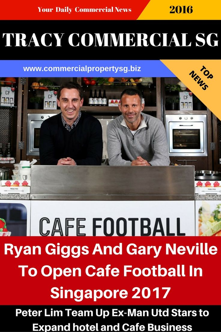 Billionare Peter Lim team up with Ryan Giggs and Gary Neville to Open Cafe Football in Singapore. Man Utd Fans and News