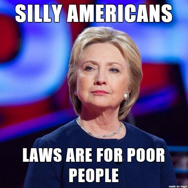 Hillary MEME: Laws are for poor people