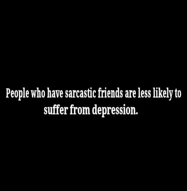 Quotes About Being Sarcastic: My Friends Will Never Be Depressed! Haha #quote #fact