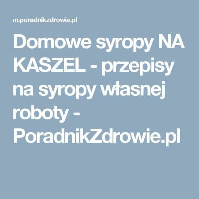 Domowe syropy NA KASZEL - przepisy na syropy własnej roboty - PoradnikZdrowie.pl