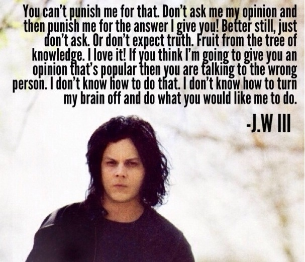 Jack white quote #honest #opinions