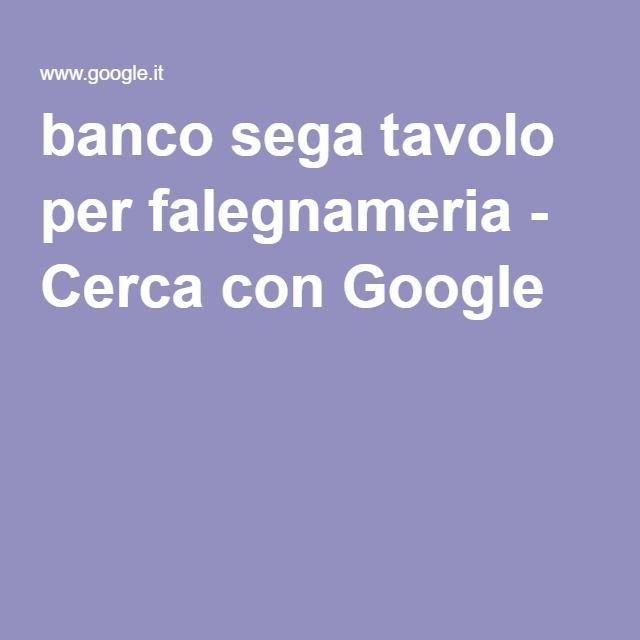 banco sega tavolo per falegnameria - Cerca con Google