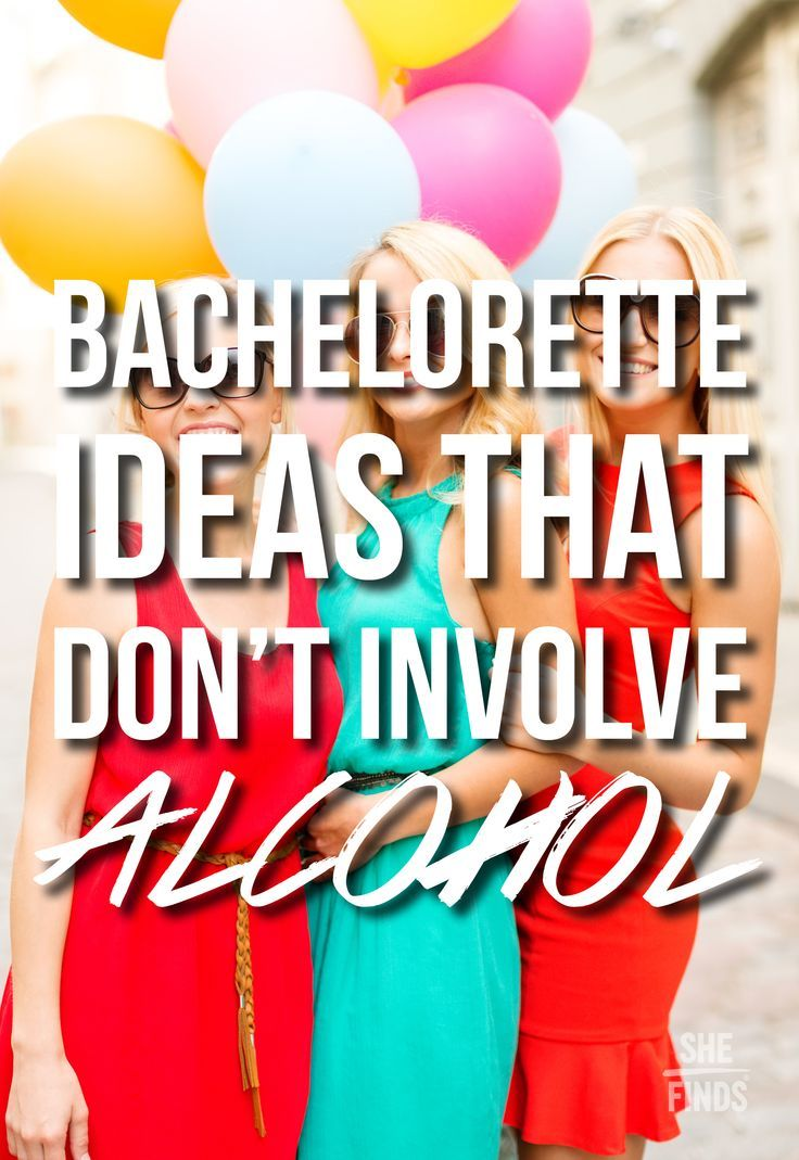 Bachelorette parties that don't involve alcohol