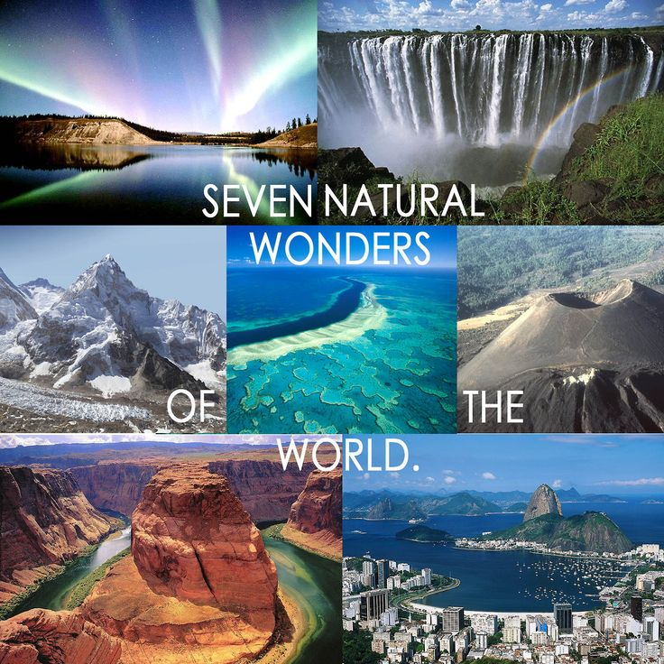 Seven Natural Wonders of the World:  -Aurora  -Victoria Falls  -Mt. Everest  -Great Barrier Reef  -Parícutin Volcano  -Grand Canyon  -Harbor of Rio de Janeiro