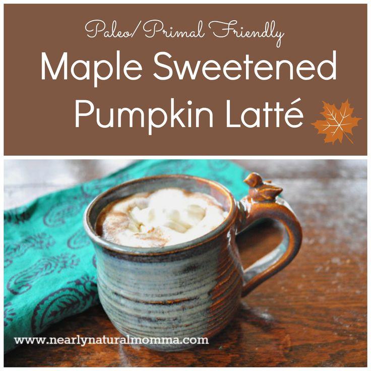Maple Sweetened Pumpkin Latte Nearly Natural Momma