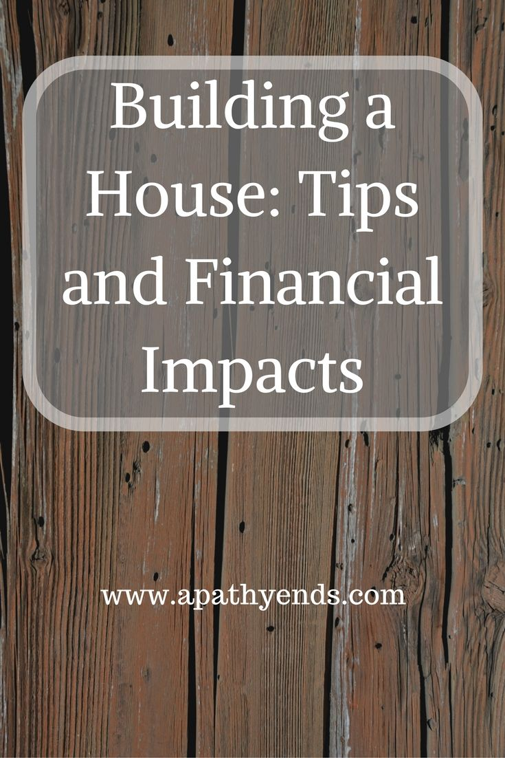 Building a House: Tips and Financial Impacts via @apathyends