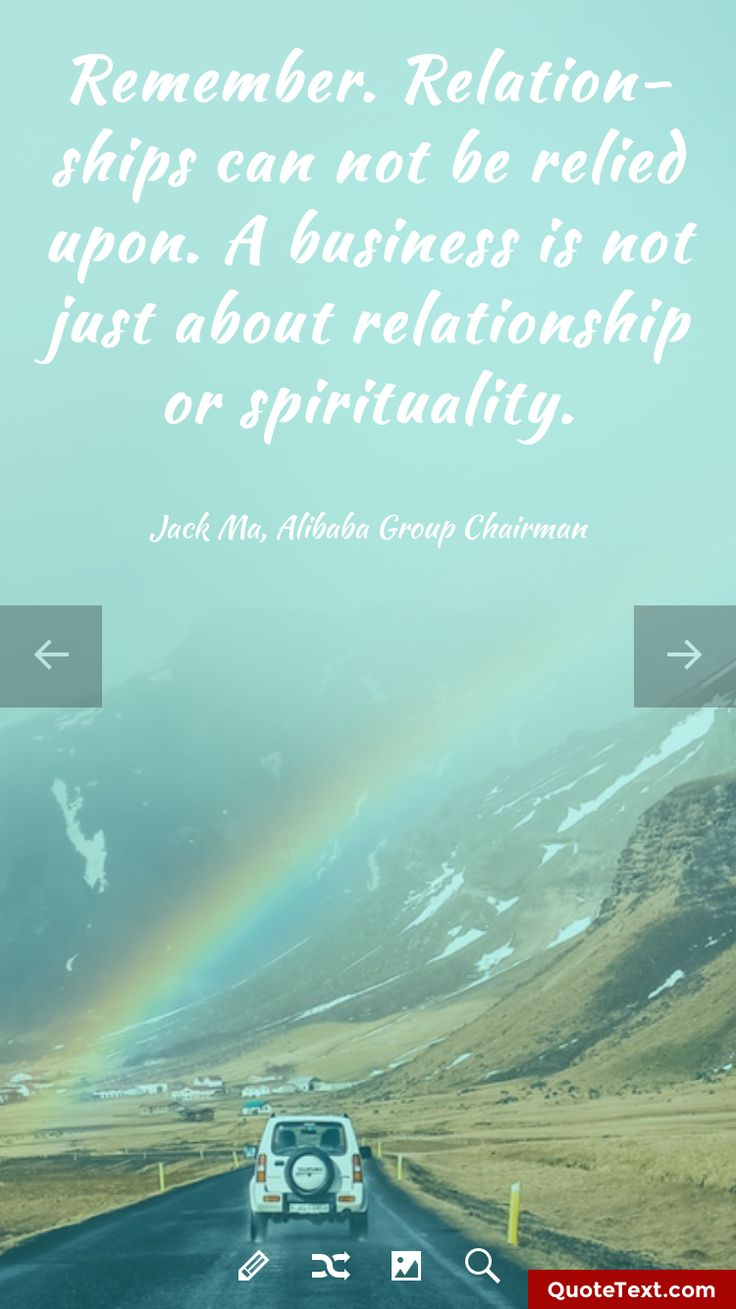 Remember. Relationships can not be relied upon. A business is not just about relationship or spirituality. - Jack Ma, Alibaba Group Chairman