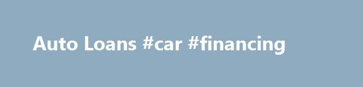 Auto Loans #car #financing http://cars.nef2.com/auto-loans-car-financing/  #car loans # Auto Loans At Army Aviation Center Federal Credit Union, we are the experts on affordable loan rates for car, truck, SUV or van loans. You can obtain up to 120%* financing on a new and used autos from one of our preferred dealers and take up to 30 days to make your first payment. The 120%* financing covers tax, title and docs fee. Use our online calculator to estimate your vehicle payment. Get your best…