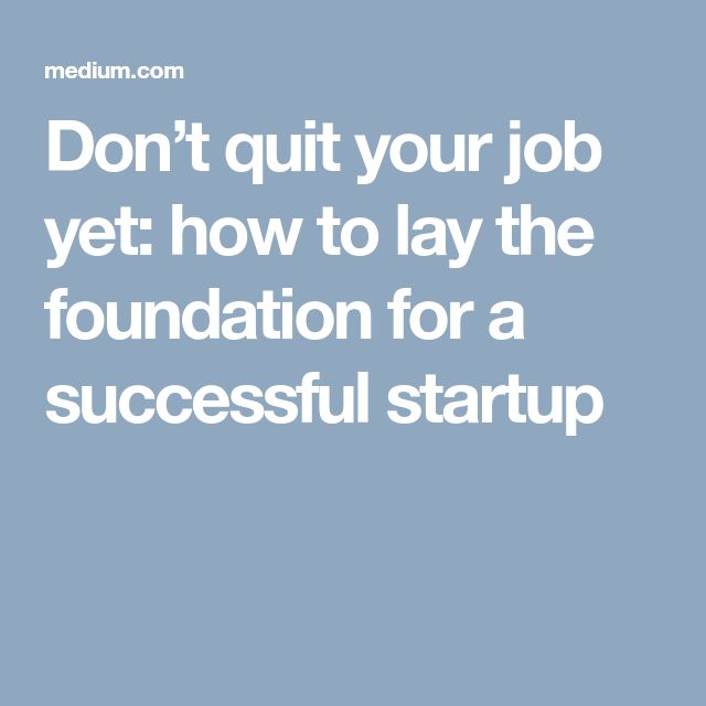Don't quit your job yet: how to lay the foundation for a successful startup [Allmoneymakingideas.com] Financial freedom | Financial independence | freelance | investment | income streams | Ideas to make money | money making ideas | dream job | high salary | earn money | earn extra money | start a blog | make money at home | how to make extra money | income ideas | income security | Financial literacy | passive income | jobs of the future | job security | freelancing | Start a business | invest