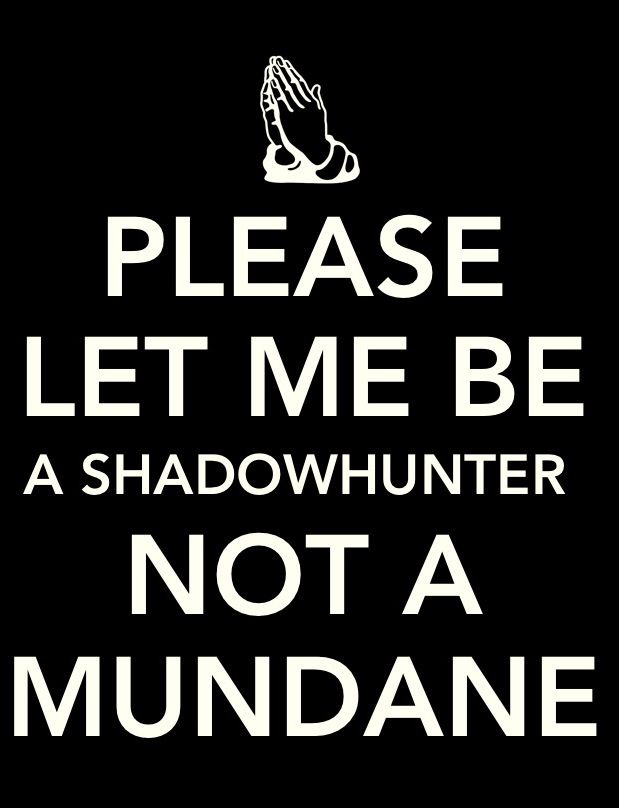 True Shadowhunters know perfectly well what they are and wouldn't stoop to groveling. ;-)