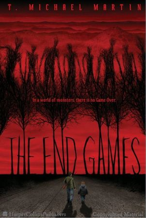"""The End Games by T. Michael Martin. Seventeen-year-old Michael and his five-year-old brother, Patrick, have been battling monsters in the Game for weeks. In the rural mountains of West Virginia—armed with only their rifle and their love for each other—the brothers follow Instructions from the mysterious Game Master. They spend their days searching for survivors, their nights fighting endless hordes of """"Bellows""""—creatures that roam the dark, roaring for flesh."""