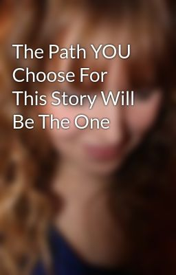 The Path YOU Choose For This Story Will Be The One - Salena Hatheway and Seth Skylark #wattpad #random #help #youdecide #participate
