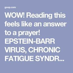 WOW! Reading this feels like an answer to a prayer! EPSTEIN-BARR VIRUS, CHRONIC FATIGUE SYNDROME, AND FIBROMYALGIA