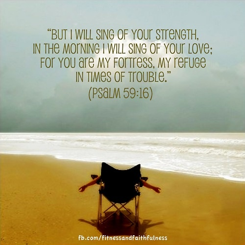 """Psalm 59 16 17 But I Will Sing Of Your Strength Yes I: """"But I Will Sing Of Your Strength, In The Morning I Will"""