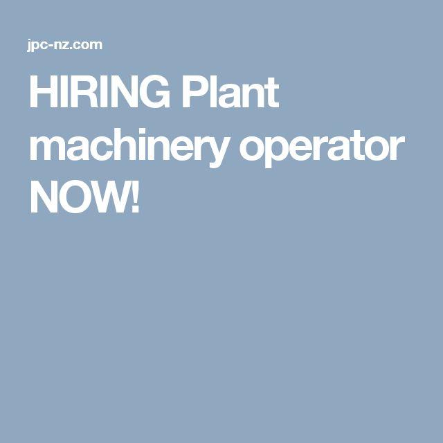 HIRING Plant machinery operator NOW!