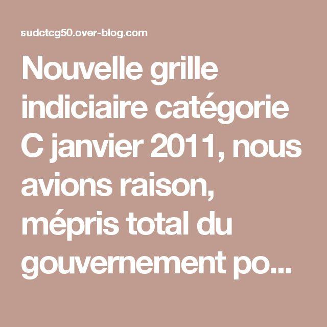 Nouvelle grille indiciaire catégorie C janvier 2011, nous avions raison, mépris total du gouvernement pour les agents - Le blog de sudctcg50.over-blog.com
