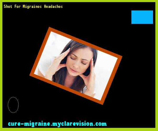 Shot For Migraines Headaches 143619 - Cure Migraine