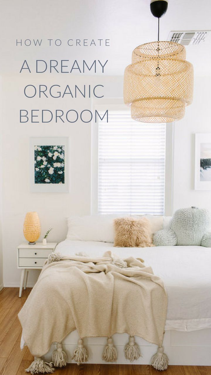 Your Organic Bedroom: The Ultimate Guide To Creating Your Dreamy Organic Bedroom