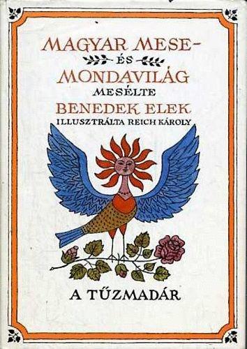 Benedek Elek - Magyar mese- és mondavilág III. A tűzmadár. - Múzeum Antikvárium, Reich Károly illusztráció