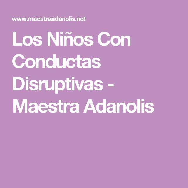 Los Niños Con Conductas Disruptivas - Maestra Adanolis