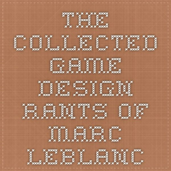 The collected game design rants of Marc LeBlanc