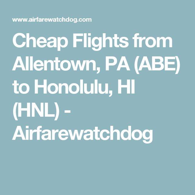 Cheap Flights from Allentown, PA (ABE) to Honolulu, HI (HNL) - Airfarewatchdog