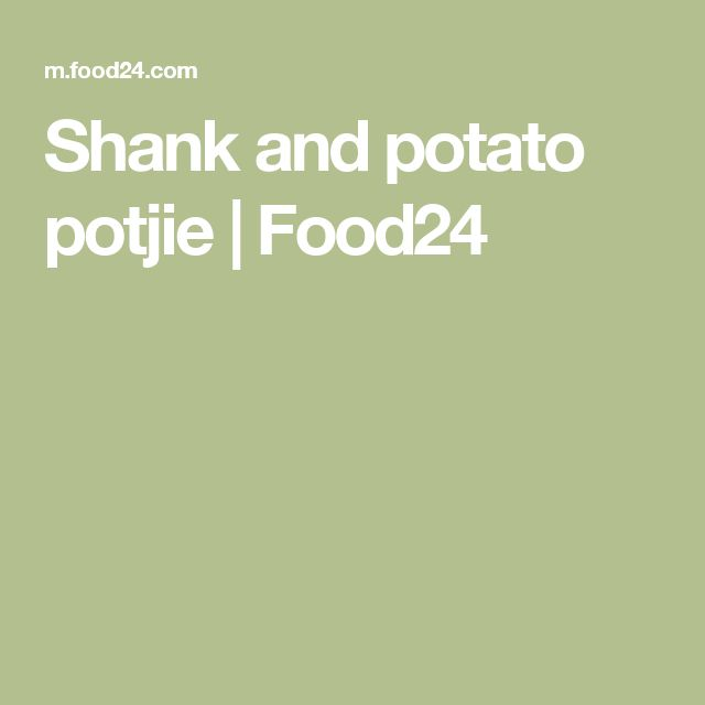 Shank and potato potjie | Food24