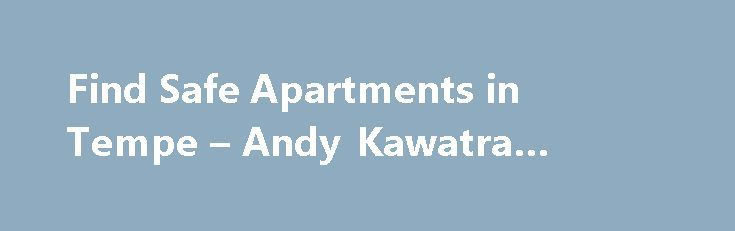 Find Safe Apartments in Tempe – Andy Kawatra #letting #agents http://renta.remmont.com/find-safe-apartments-in-tempe-andy-kawatra-letting-agents/  #apartment finder # Find Safe Apartments in Tempe Aside from cost, the number one thing that people are concerned about when looking for Tempe apartments is safety. People do not want to move into an apartment building that is in an area that has a lot of crime. They certainly do not want to move into a building that is home to drug dealing or…