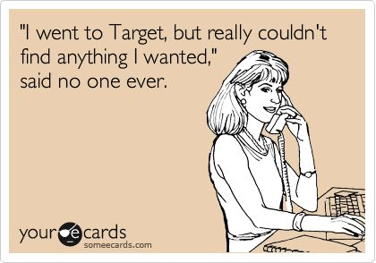 """I went to Target, but really couldn't find anything I wanted,"" said no one ever. #TargetTrue Love, My Life, Couldn T Finding, So True, Funny Stuff, Ecards, Agree, 100, True Stories"
