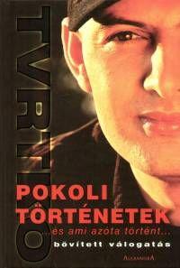 Vujity Tvrtko - Pokoli történetek....és ami azóta történt