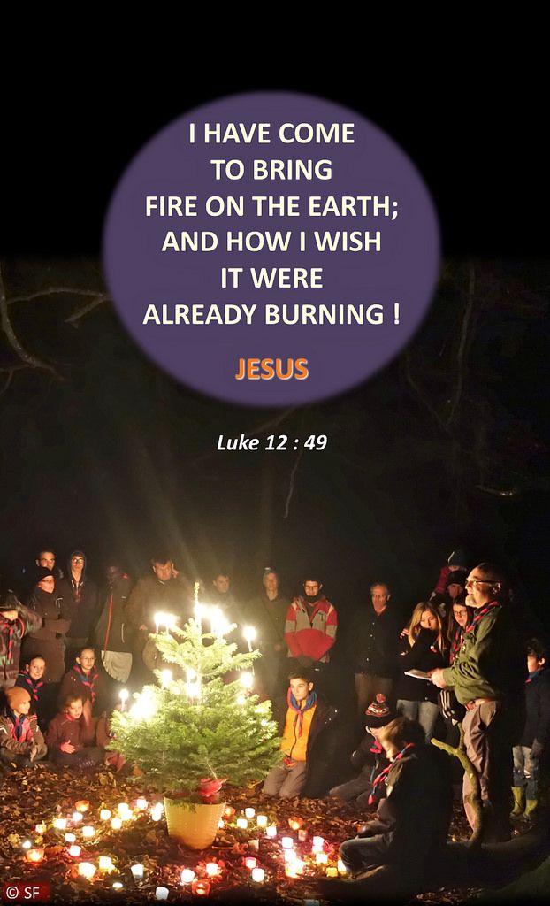 https://flic.kr/p/R5aieA   Luke 12, 49   Ebenezer Halleluiah Creation Scout gathering, Creuse Forest (Somme, France) 26th of Nov, 2016
