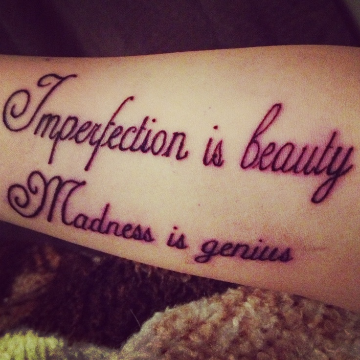 imperfection is beaty madness is genius tattoo on forearm tattoos pinterest. Black Bedroom Furniture Sets. Home Design Ideas