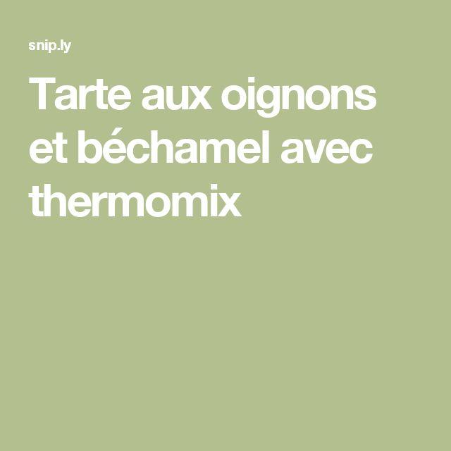 Tarte aux oignons et béchamel avec thermomix