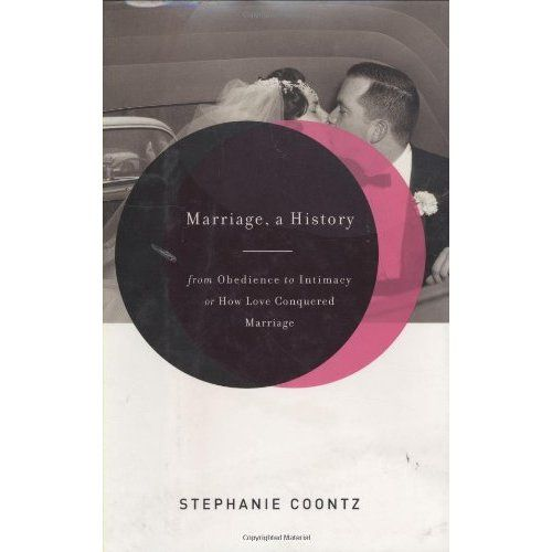 Marriage, a History: From Obedience to Intimacy, or How Love Conquered Marriage: Stephanie Coontz: 9780670034079
