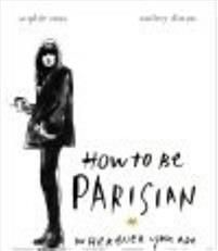 How To Be Parisian brilliantly deconstructs the French woman's views on culture, fashion and attitude.