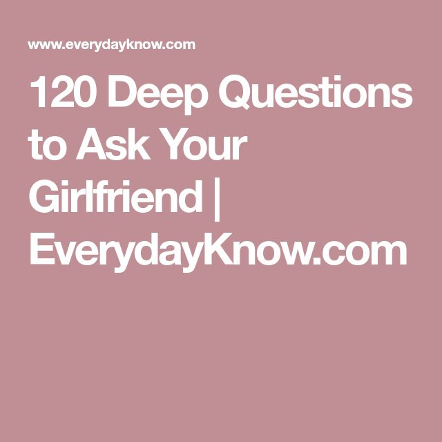 questions to ask your girlfriend when dating 14 questions to ask your girlfriend by gray miller relationships are complicated, and knowing the right questions to ask your girlfriend can really make the difference between a happy couple and an unhappy one.