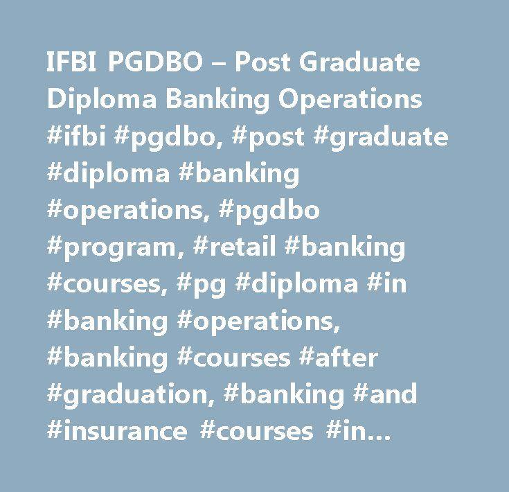 IFBI PGDBO – Post Graduate Diploma Banking Operations #ifbi #pgdbo, #post #graduate #diploma #banking #operations, #pgdbo #program, #retail #banking #courses, #pg #diploma #in #banking #operations, #banking #courses #after #graduation, #banking #and #insurance #courses #in #india, #ifbi.com http://illinois.remmont.com/ifbi-pgdbo-post-graduate-diploma-banking-operations-ifbi-pgdbo-post-graduate-diploma-banking-operations-pgdbo-program-retail-banking-courses-pg-diploma-in-banking-operations-b…