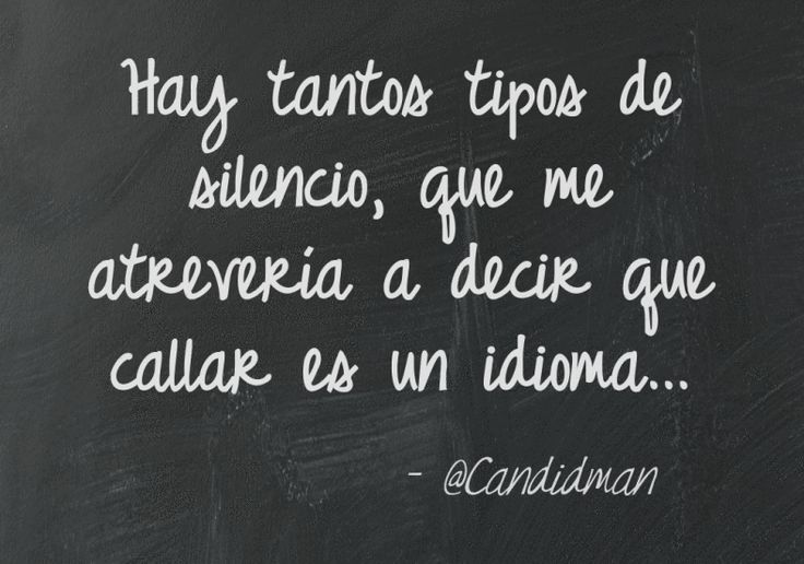Hay tantos tipos de silencio que me atrevería a decir que callar es un idioma @Candidman #Frases Poemas Candidman Poema Silencio @candidman
