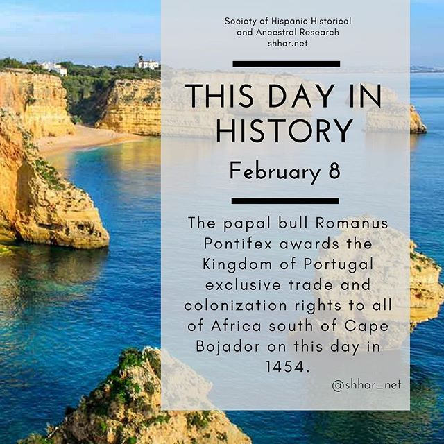 This day in History: February 8 The papal bull Romanus Pontifex awards the Kingdom of Portugal exclusive trade and colonization rights to all of Africa south of Cape Bojador on this day in 1454.  #thisday #thisdayinhistory #february #febrero #history #hispanichistory #hispanicheritage #genealogy #shhar #shharorganization #somosprimos #wearecousins #hispanicgenealogy #newspain #nuevaespana #newworld #portugal #romanuspontifex