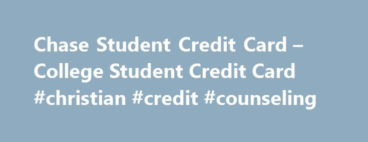 Chase Student Credit Card – College Student Credit Card #christian #credit #counseling http://credits.remmont.com/chase-student-credit-card-college-student-credit-card-christian-credit-counseling/  #college credit cards # Chase Student Credit Card Chase Student Credit Card Are you a student looking for a credit card? In this article we will review student credit card offers from Chase, Chase credit card history, and tips on…  Read moreThe post Chase Student Credit Card – College Student…