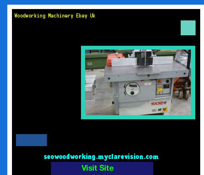 Woodworking Machinery Ebay Uk 205120 - Woodworking Plans and Projects!