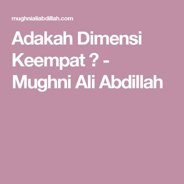 Adakah Dimensi Keempat ? - Mughni Ali Abdillah