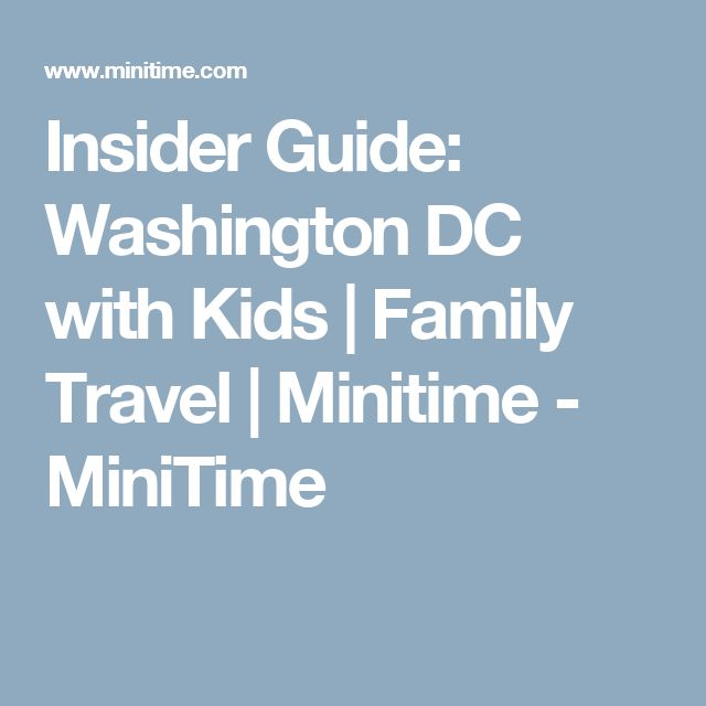 Insider Guide: Washington DC with Kids | Family Travel | Minitime - MiniTime