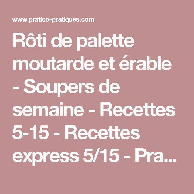 Rôti de palette moutarde et érable - Soupers de semaine - Recettes 5-15 - Recettes express 5/15 - Pratico Pratique