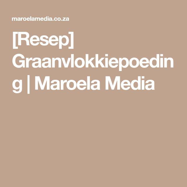 [Resep] Graanvlokkiepoeding | Maroela Media