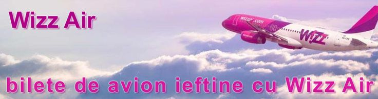 Oferta Bilete de Avion Wizz Air, Zbor Ieftin Wizz Air, Destinatii Wizz Air, Bilet de Avion Wizz Air Online, Companie Low Cost, Rezervari Bilete de Avion Wizz Air.