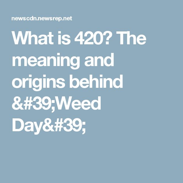 What is 420? The meaning and origins behind 'Weed Day'