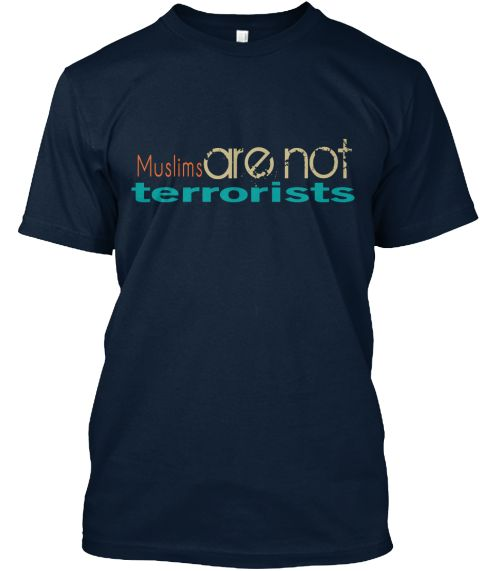 Muslims are not terrorists | Teespring