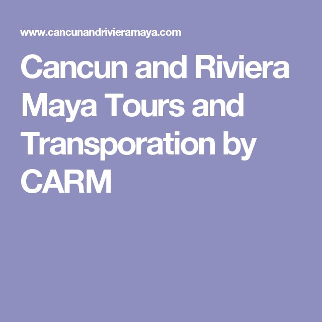 Cancun and Riviera Maya Tours and Transporation by CARM