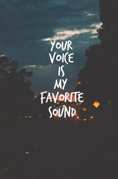 Your voice is my favorite sound.   Love Quotes and Inspiring Pictures.